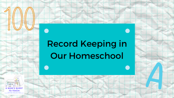 Text: Record Keeping in Our Homeschool; logo of A Mom's Quest to Teach; 100 and letter A clip art