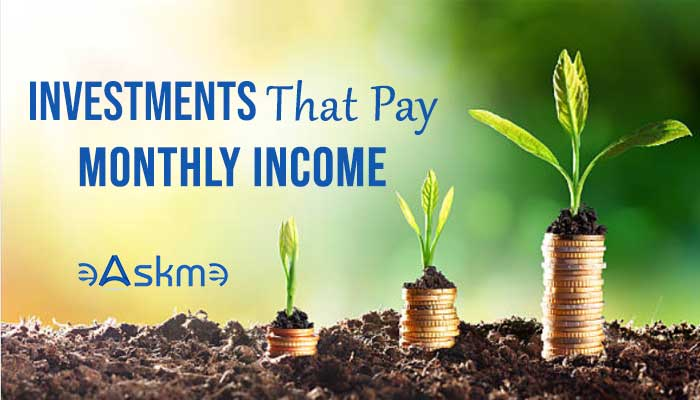 Investments That Pay Monthly Income: Is This Real?: eAskme