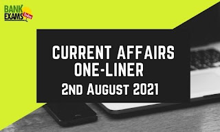 Current Affairs One-Liner: 2nd August 2021