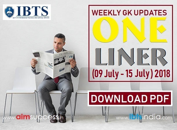 Weekly Current Affairs One Liners (09 July - 15 July) 2018: Download Now