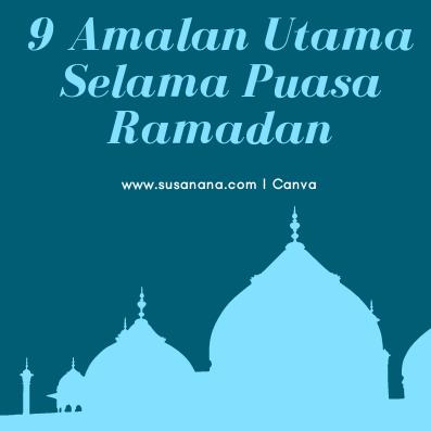 9 Amalan Utama Selama Puasa Ramadan