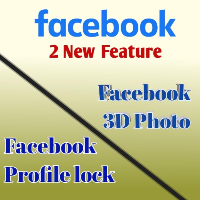 New 2 Features of Facebook : Lock Facebook profile and Create Facebook 3D photo