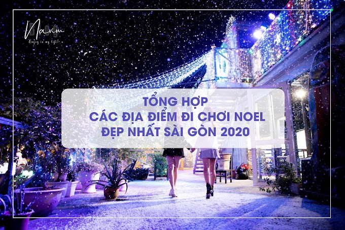 TOP 10 địa điểm đi chơi Noel đẹp nhất ở Sài Gòn 2020