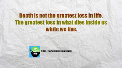 Death is not the greatest loss   Best quote for facebook