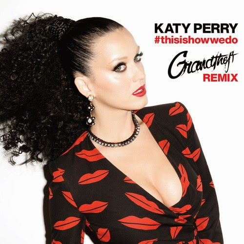 Katy Perry - This Is How We Do (Grandtheft Remix) [2014 Single]