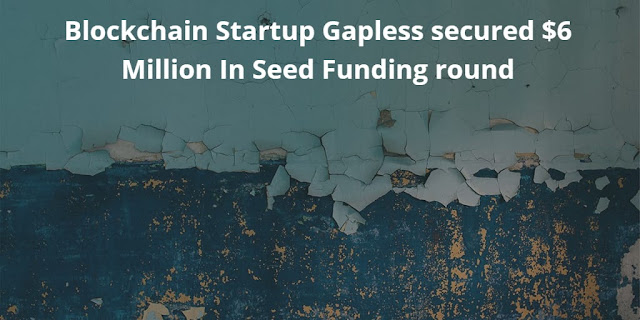 Blockchain Startup Gapless secured $6 Million in Seed Funding round