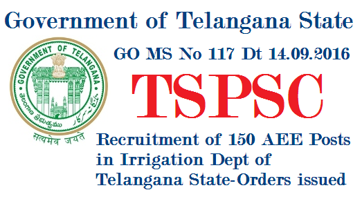 GO MS No 117 TSPSC Recruitment of 150 AEE Posts in Irrigation Dept of Telangana go-ms-no-117-tspsc-recruitment-of-150-aee-posts-irrigation-dept-telanganaGOVERNMENT OF TELANGANA ABSTRACT Public Services – Irrigation & CAD Department - Recruitment – Filling of (150) One Hundred and Fifty, vacant posts of Assistant Executive Engineer, through the Telangana State Public Service Commission, Hyderabad – Orders –Issued. FINANCE (HRM-VII) DEPARTMENT G.O. Ms. No. 117  Dated: 14 .09.2016. Irrigation & CAD (Ser.I(1)) Department, U.O.No.10396/Ser.I(1)/2015,     Dated: 30.08.2016.