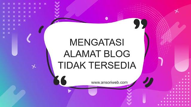 Cara Mengatasi Alamat Blog Tidak Tersedia