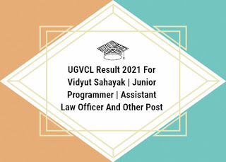 UGVCL Result 2021 For Vidyut Sahayak | Junior Programmer | Assistant Law Officer And Other Post