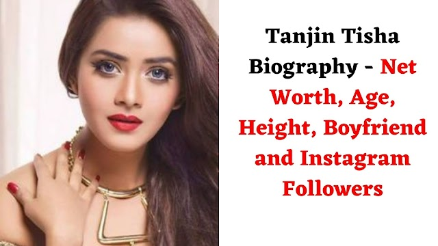 Tanjin Tisha Biography - Net Worth, Age, Height, Boyfriend and Instagram Followers
