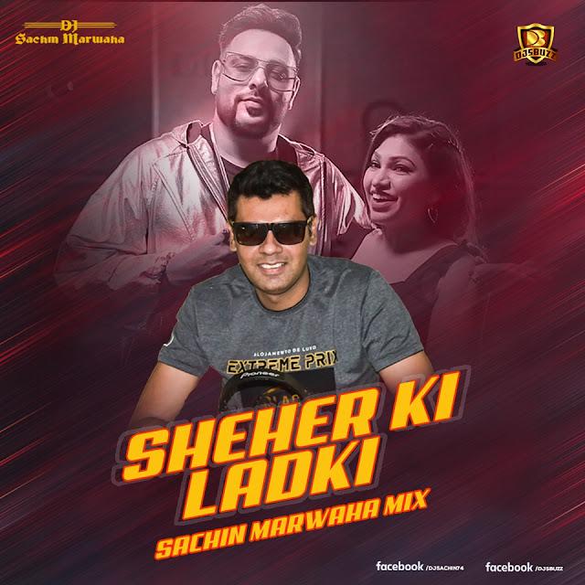 Sheher Ki Ladki – Sachin Marwaha Mix