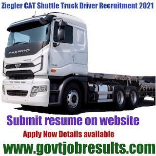 Ziegler CAT Shuttle Truck Driver Recruitment 2021-22