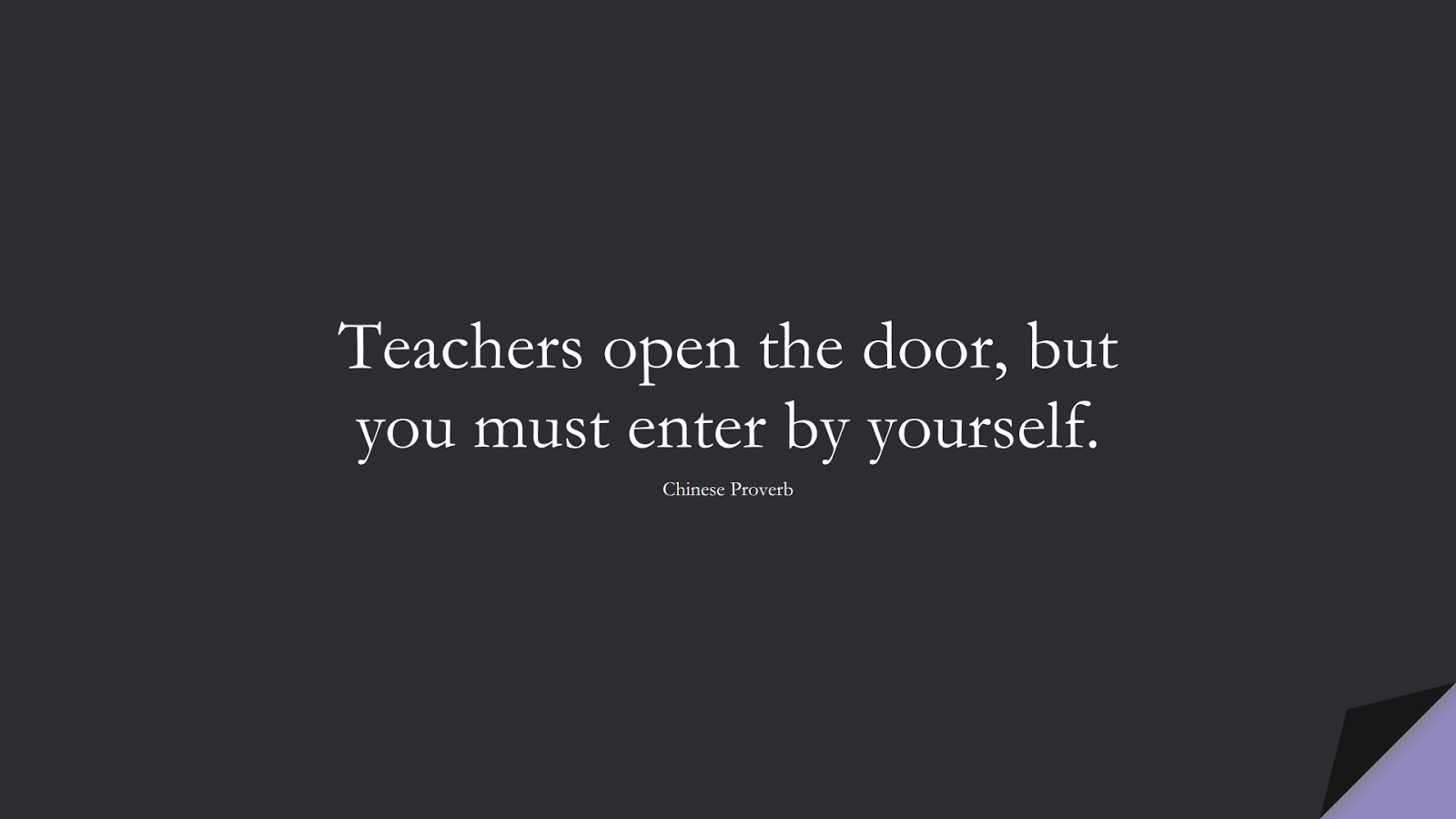 Teachers open the door, but you must enter by yourself. (Chinese Proverb);  #ShortQuotes