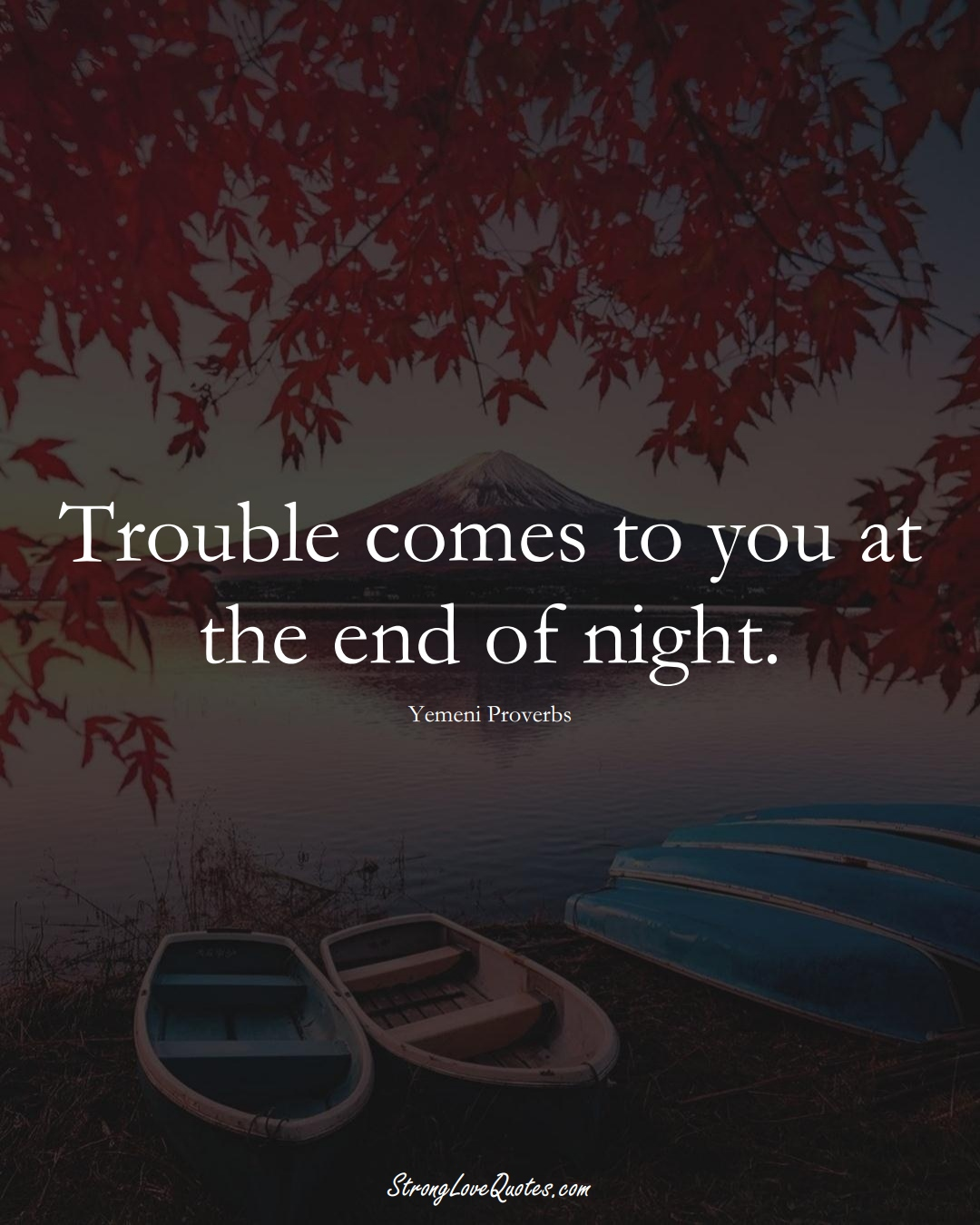 Trouble comes to you at the end of night. (Yemeni Sayings);  #MiddleEasternSayings