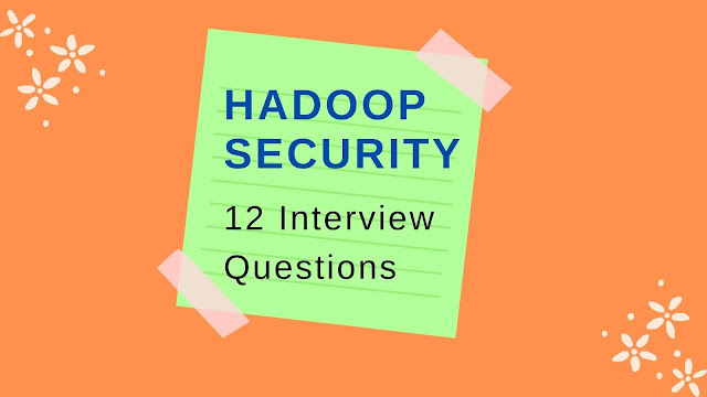 Frequently asked interview questions on Hadoop security.
