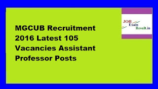MGCUB Recruitment 2016 Latest 105 Vacancies Assistant Professor Posts