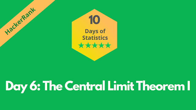 HackerRank Day 6: The Central Limit Theorem I | 10 Days of Statistics solution