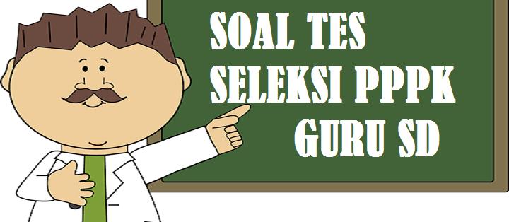 Kumpulan Soal Tes Seleksi PPPK Guru SD Tahun 2021