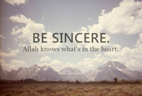 Be Sincere. Allah knows what's in the heart - quote