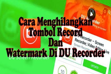 Cara Menghilangkan Tombol Record Dan Watermark Di DU Recorder