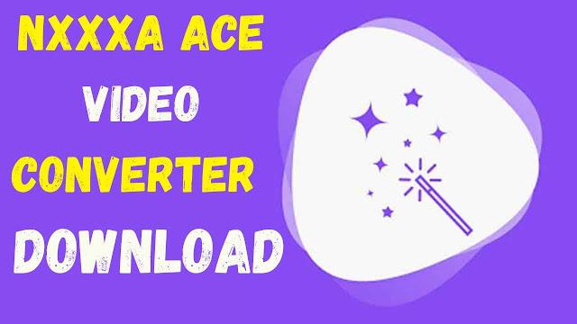 Nxxxa Ace Video Converter
