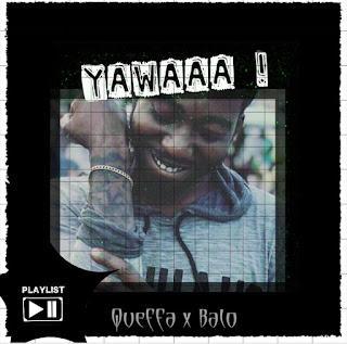 MUSIC: Queffa Ft Balo - Yawa | @queffa_