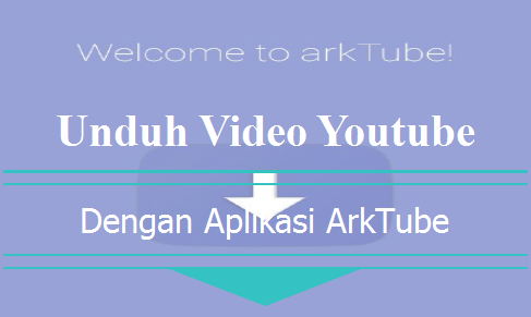 Aplikasi Arktube Pengunduh Video Youtube Simple
