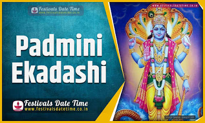 2022 Padmini Ekadashi Vrat Date and Time, 2022 Padmini Ekadashi Festival Schedule and Calendar