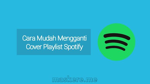 Cara Mengganti Sampul Playlist Spotify Di HP & PC