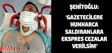 Şehitoğlu: 'Gazetecilere hunharca saldıranlara ekspres cezalar verilsin!'