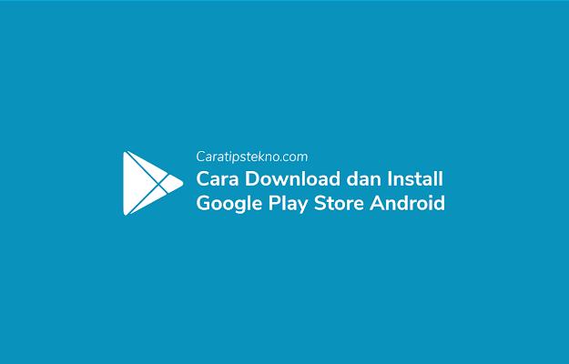 Cara Download dan Install Play Store Android