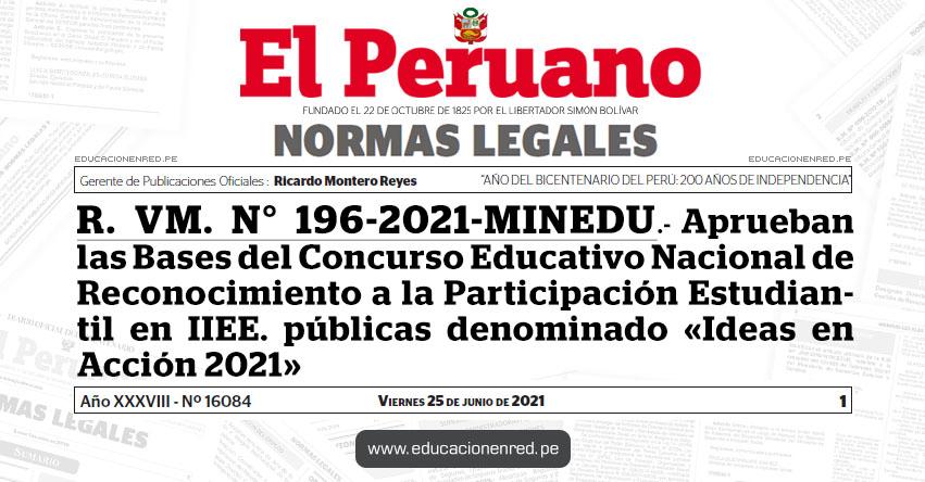 R. VM. N° 196-2021-MINEDU.- Aprueban las Bases del Concurso Educativo Nacional de Reconocimiento a la Participación Estudiantil en IIEE. públicas denominado «Ideas en Acción 2021»