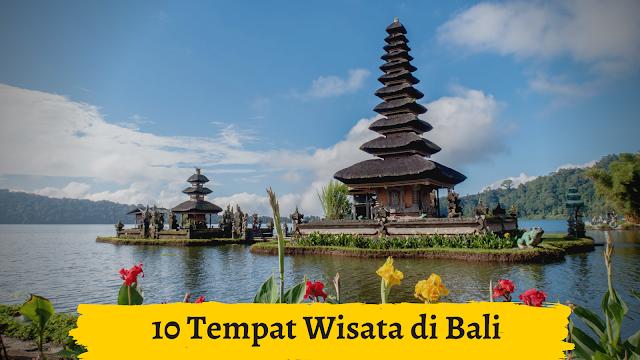 10 Tempat Wisata di Bali Yang Wajib Dikunjungi