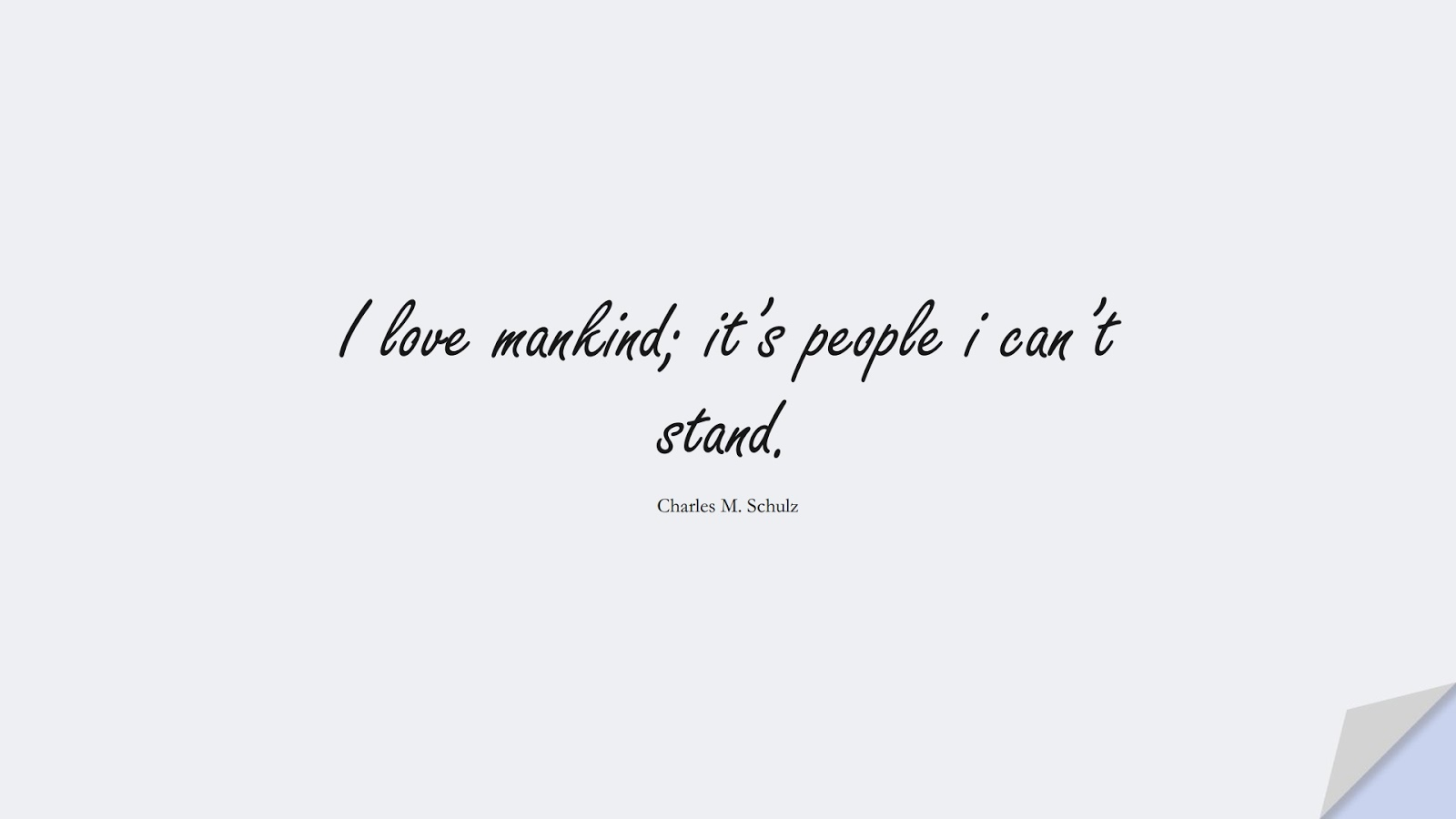 I love mankind; it's people i can't stand. (Charles M. Schulz);  #HumanityQuotes