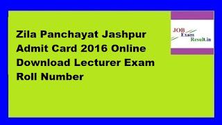 Zila Panchayat Jashpur Admit Card 2016 Online Download Lecturer Exam Roll Number