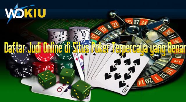 Daftar Judi Online di Situs Poker Terpercaya yang Benar