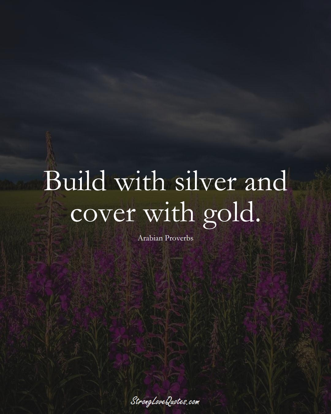 Build with silver and cover with gold. (Arabian Sayings);  #aVarietyofCulturesSayings