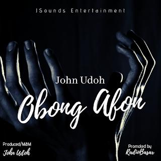 MUSIC: John Udoh - Obong Afon || @j_sounds01