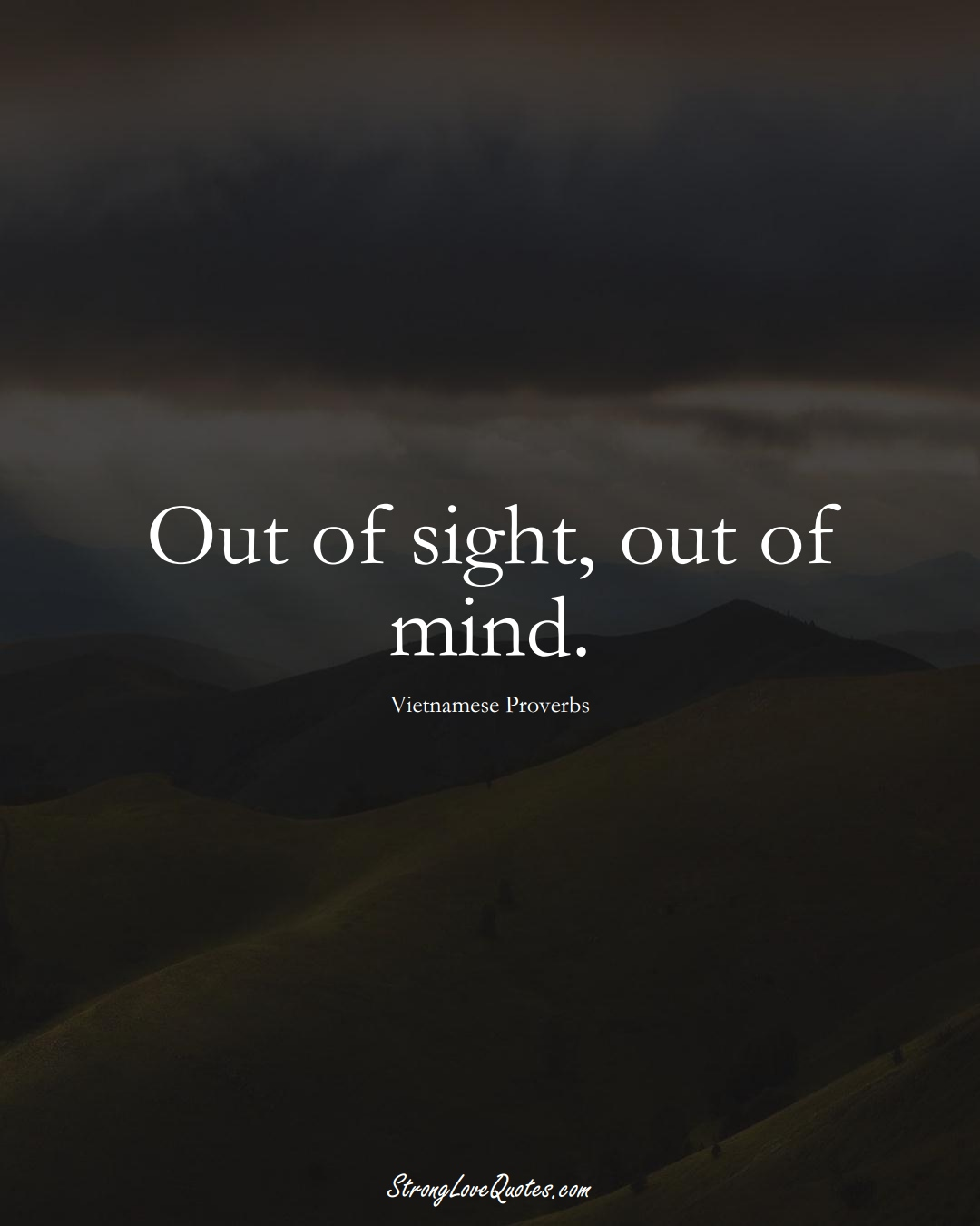 Out of sight, out of mind. (Vietnamese Sayings);  #AsianSayings