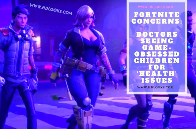 'Fortnite' concerns: Doctors seeing game-obsessed children for 'health' issues – HDLOOKS