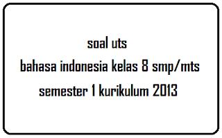 Download Soal UTS Kelas 8 SMP/MTS Kurikulum 2013 Semester 1(Ganjil)