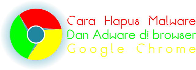 Cara Menghapus Malware Dan Adware di Google Chrome by Anas Blogging Tips