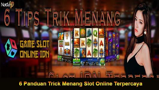 6 Panduan Trick Menang Slot Online Terpercaya