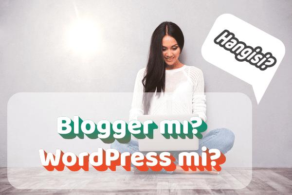Blogger mı Daha İyi? WordPress mi?