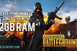 Memainkan PUBG Mobile di Laptop RAM 2GB, Bisa! Lancar Kah?
