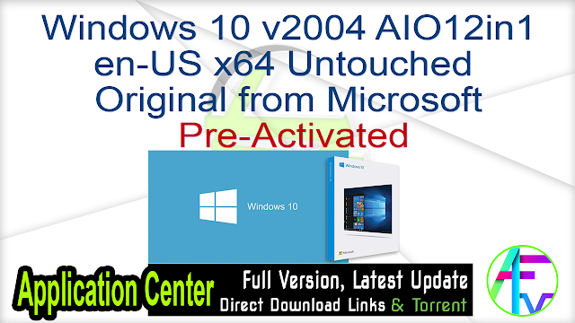 Windows 10 v2004 AIO12in1 en-US x64 Untouched – Original from Microsoft Pre-Activated