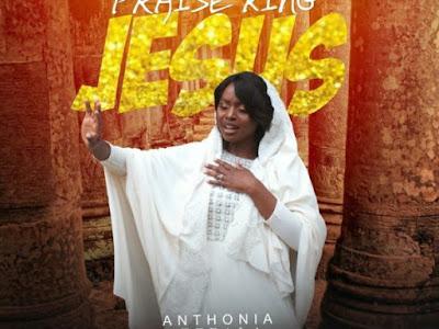 [Gospel] Anthonia Ezeala – Praise King Jesus || naijamp3.com.ng