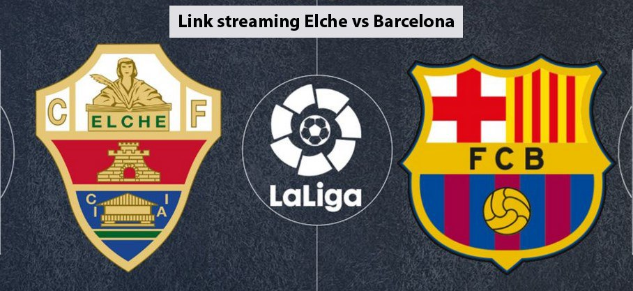 link streaming elche vs barcelona
