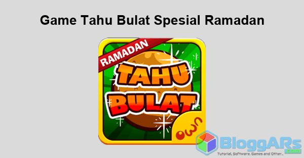 Update!!! Game Tahu Bulat Spesial Ramadhan yang lebih Gurih gurih Nyooii