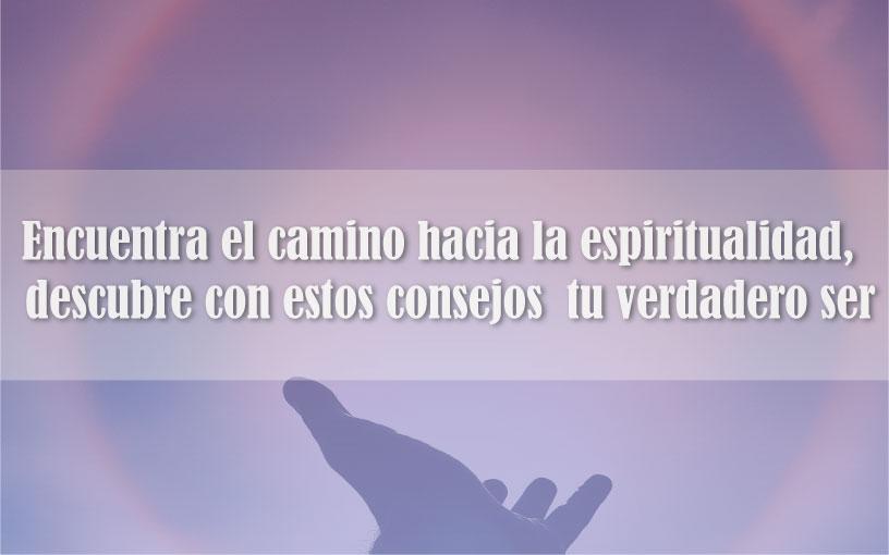Encuentra-el-camino-hacia-la-espiritualidad-descubre-con-estos-consejos-tu-verdadero-ser-vive-con-plenitud